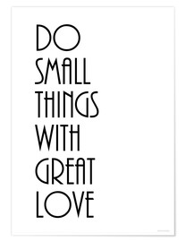 Poster Premium DO SMALL THINGS WITH GREAT LOVE