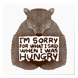 Poster Premium  I'm Sorry For What I Said When I Was Hungry - Tobe Fonseca