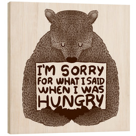 Stampa su legno  I'm Sorry For What I Said When I Was Hungry - Tobe Fonseca