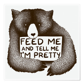 Poster Premium  Feed Me And Tell Me I'm Pretty Bear - Tobe Fonseca