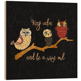 Stampa su legno  Keep calm and be a wise owl - UtArt