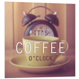 Stampa su schiuma dura  It's coffee o'clock