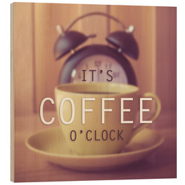 Stampa su legno  It's coffee o'clock