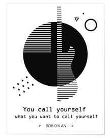 Poster Premium You call yourself - Bob Dylan