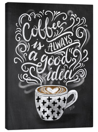 Stampa su tela  Coffee is always a good idea - Lily & Val