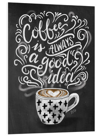 Stampa su schiuma dura  Coffee is always a good idea - Lily & Val