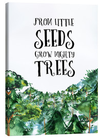 Stampa su tela  From little seeds grow mighty trees - RNDMS