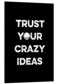 Stampa su alluminio  Trust your crazy ideas - Typobox