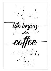 Poster Premium TEXT ART Life begins after coffee
