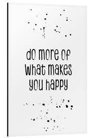 Alluminio Dibond  TEXT ART Do more of what makes you happy - Melanie Viola