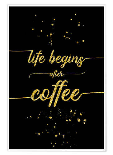 Poster Premium TEXT ART GOLD Life begins after coffee
