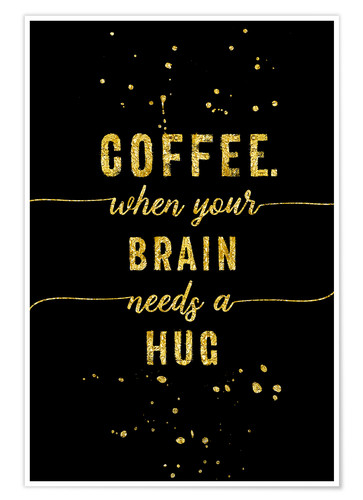 Poster Premium TEXT ART GOLD Coffee when your brain needs a hug