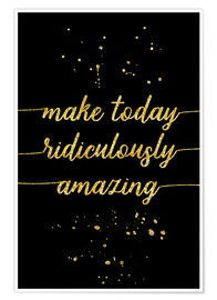 Poster Premium TEXT ART GOLD Make today ridiculously amazing