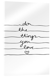 Stampa su vetro acrilico  Do the things you love - Mareike Böhmer