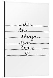 Stampa su alluminio  Do the things you love - Mareike Böhmer Graphics