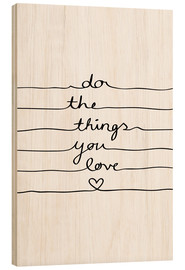 Stampa su legno  Do the things you love - Mareike Böhmer