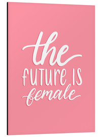 Stampa su alluminio  The future is female - Typobox