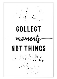 Poster Premium TEXT ART Collect moments not things