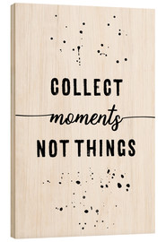 Legno  TEXT ART Collect moments not things - Melanie Viola