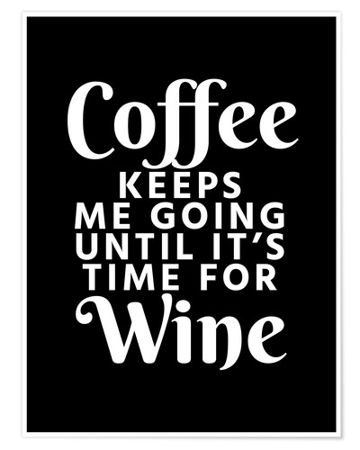Poster Premium Coffee Keeps Me Going Until It's Time For Wine Black