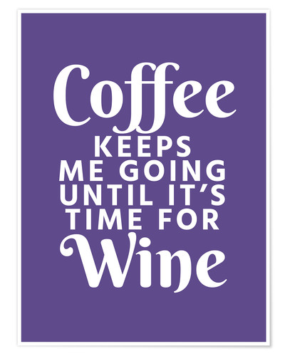 Poster Premium Coffee Keeps Me Going Until It's Time For Wine Ultra Violet