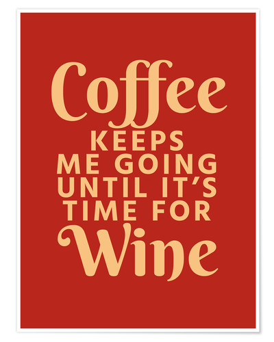 Poster Premium Coffee Keeps Me Going Until It's Time For Wine Crimson