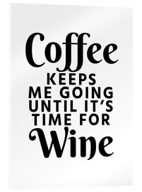 Stampa su vetro acrilico  Coffee Keeps Me Going Until It's Time For Wine - Creative Angel