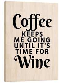 Stampa su legno  Coffee Keeps Me Going Until It's Time For Wine - Creative Angel