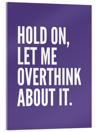 Stampa su vetro acrilico  Hold On Let Me Overthink About It Ultra Violet - Creative Angel