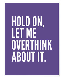 Poster Premium Hold On Let Me Overthink About It Ultra Violet