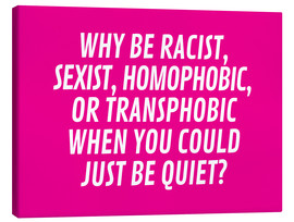 Tela  Why Be Racist, Sexist, Homophobic, or Transphobic When You Could Just Be Quiet Pink - Creative Angel