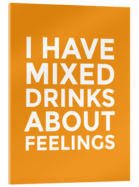 Stampa su vetro acrilico  I Have Mixed Drinks About Feelings - Creative Angel