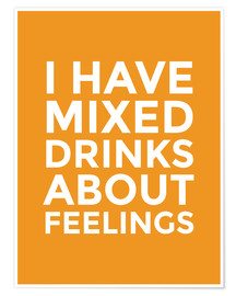 Poster Premium I Have Mixed Drinks About Feelings
