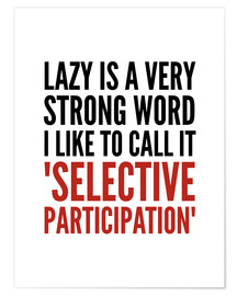 Poster Premium Lazy is a Very Strong Word I Like to Call it Selective Participation