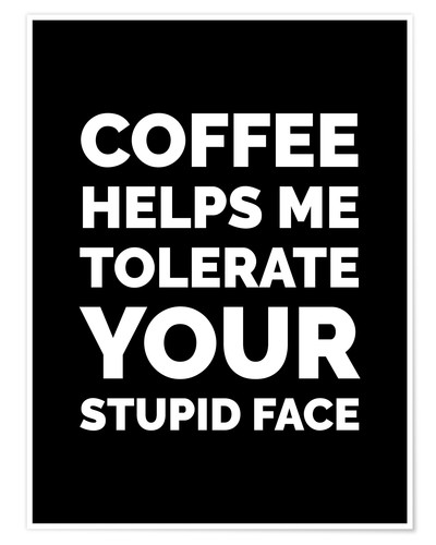 Poster Premium Coffee Helps Me Tolerate Your Stupid Face