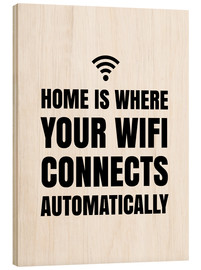 Stampa su legno  Home is Where Your Wifi Connects Automatically - Creative Angel