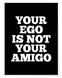 Poster Premium Your Ego is Not Your Amigo