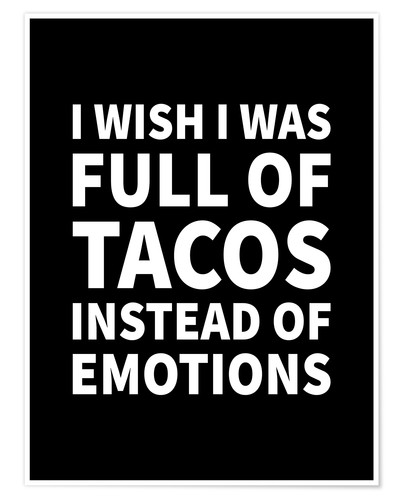 Poster Premium I Wish I Was Full of Tacos Instead of Emotions Black