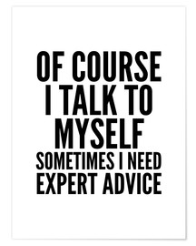 Poster Premium Of Course I Talk To Myself Sometimes I Need Expert Advice
