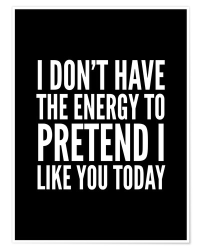 Poster Premium I Don't Have the Energy to Pretend I Like You Today