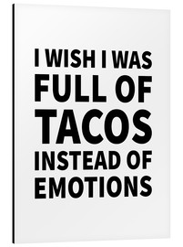 Alluminio Dibond  I Wish I Was Full of Tacos Instead of Emotions - Creative Angel
