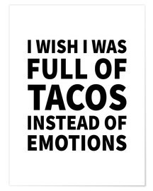 Poster Premium I Wish I Was Full of Tacos Instead of Emotions
