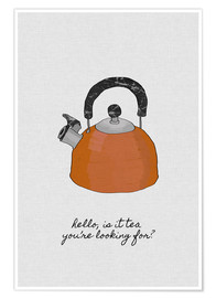 Poster Premium  Is It Tea You're Looking For? - Orara Studio