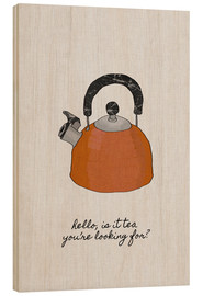 Stampa su legno  Is It Tea You're Looking For? - Orara Studio