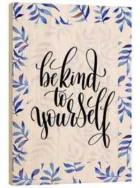 Stampa su legno  Be kind to yourself - Typobox