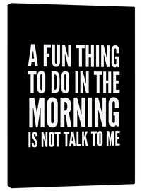 Tela  A Fun Thing To Do In The Morning Is Not Talk To Me Black - Creative Angel