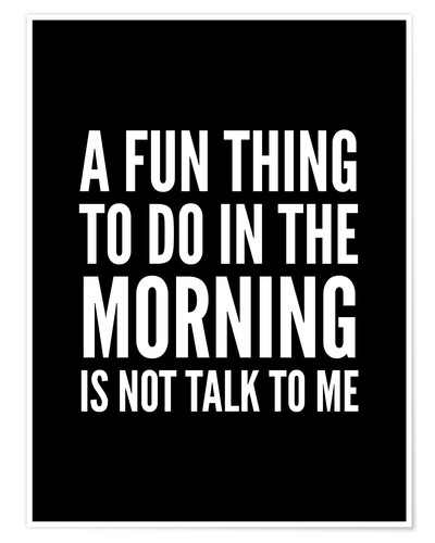 Poster Premium A Fun Thing To Do In The Morning Is Not Talk To Me Black