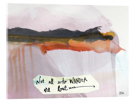 Stampa su vetro acrilico  No all who wander are lost - Melissa Averinos