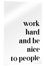 Stampa su vetro acrilico  Work hard and be nice to people - Pulse of Art