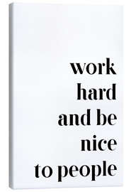 Stampa su tela  Work hard and be nice to people - Pulse of Art